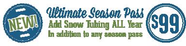 Ultimate seson pass - $99 add-on snow tubing all season